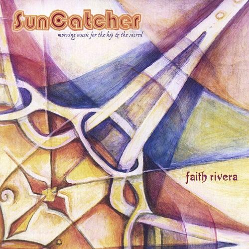 Suncatcher:  Morning Music For The Hip & The Sacred by Faith Rivera