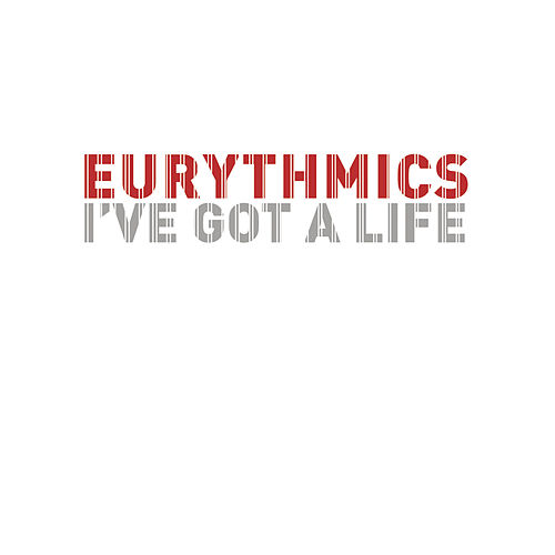 I've Got A Life - Remixes von Eurythmics