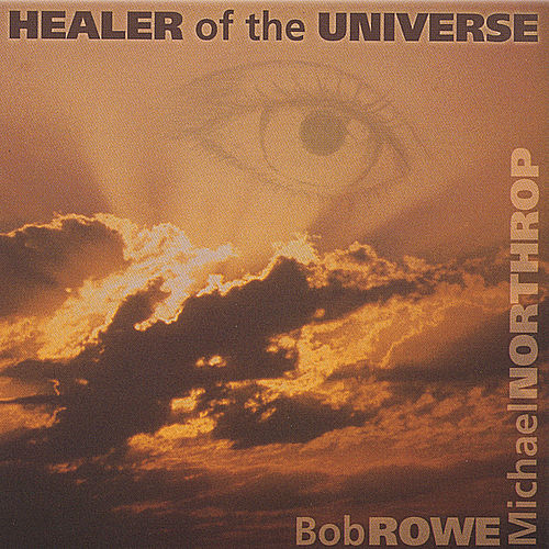 Healer Of The Universe de Bob Rowe