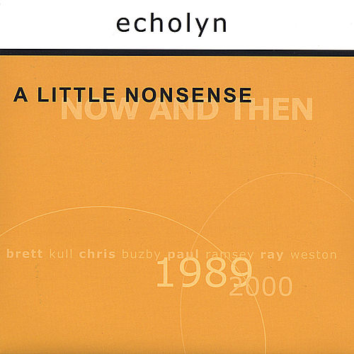 A Little Nonsense: Now And Then de Echolyn