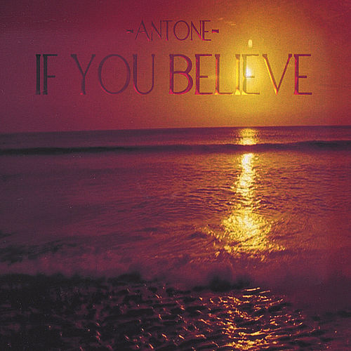If You Believe by Antone