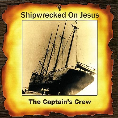Shipwrecked On Jesus by The Captain's Crew