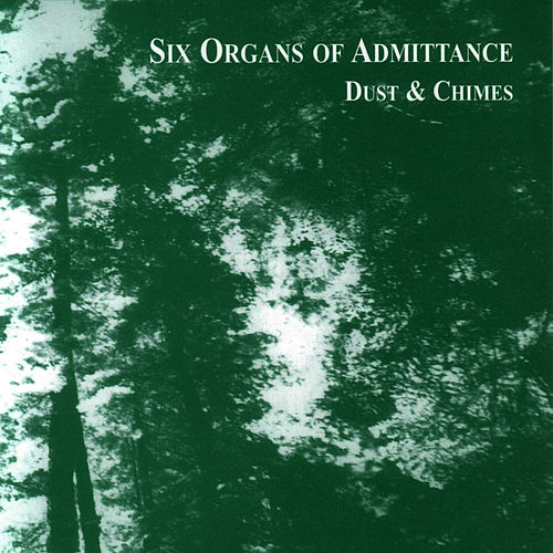 Dust & Chimes von Six Organs Of Admittance