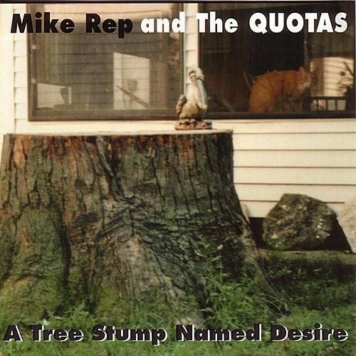 A Tree Stump Named Desire by Mike Rep And The Quotas