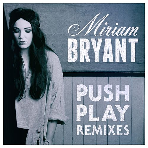 Push Play (Remixes) by Miriam Bryant