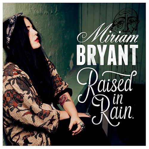Raised in Rain by Miriam Bryant