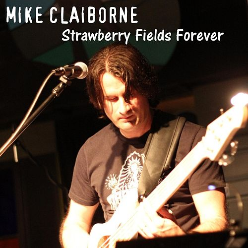 Strawberry Fields Forever by Mike Claiborne