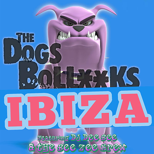 The Dogs Bollocks Ibiza de DJ Dee Bee