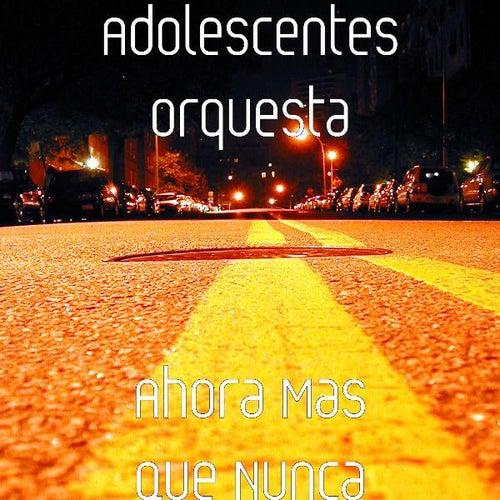 Ahora Mas Que Nunca by Adolescentes Orquesta