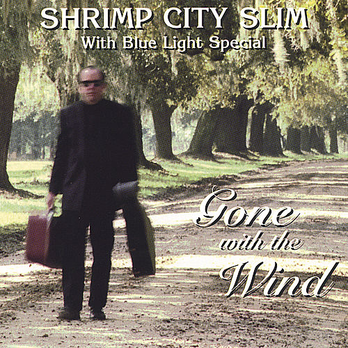 Gone With the Wind by Shrimp City Slim