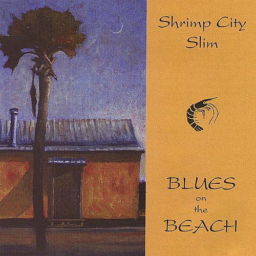 Blues on the Beach by Shrimp City Slim