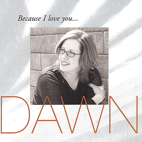 Because I Love You... by Dawn Shelton