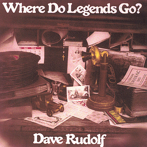 Where Do Legends Go? von Dave Rudolf