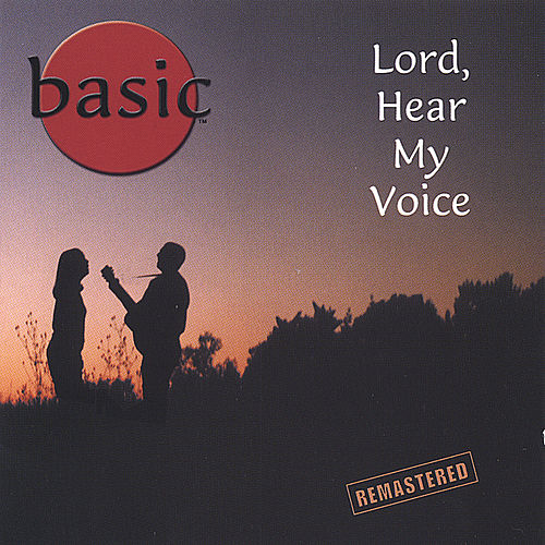 Lord, Hear My Voice by Basic