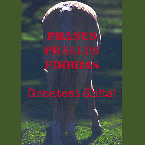 Phanus Phallus Phobias - Greatest Sh!ts! by MagellanMusic