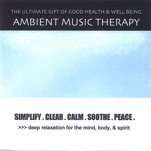 Simplify . Clear . Calm . Soothe . Peace . de Ambient Music Therapy