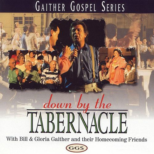 Down By The Tabernacle by Bill & Gloria Gaither