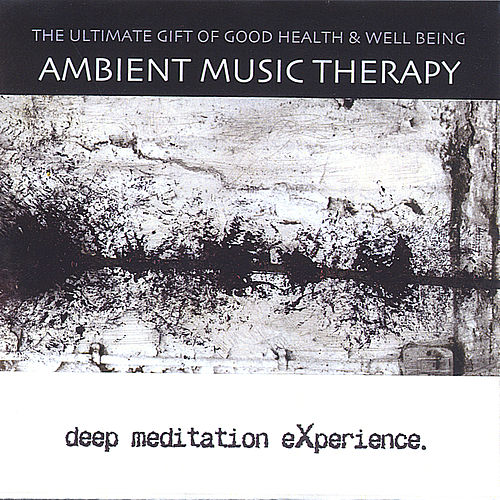 Deep Meditation Experience von Ambient Music Therapy