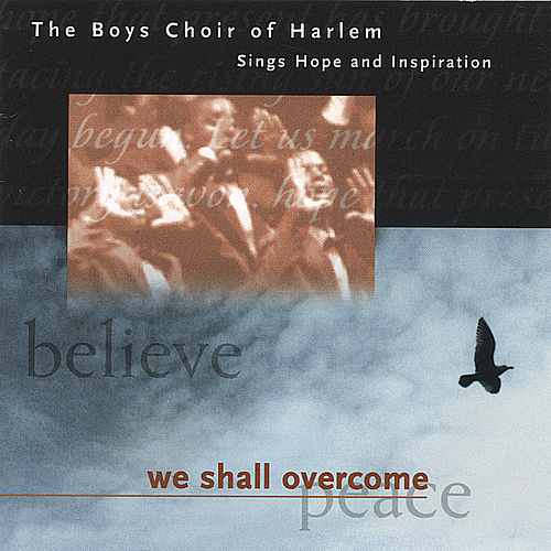 We Shall Overcome by The Boys Choir of Harlem