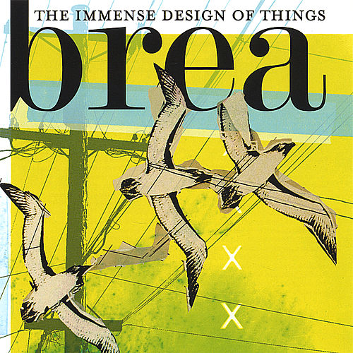 The Immense Design of Things von Brea