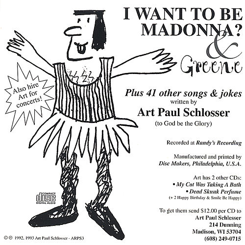 I Want To Be Madonna ? & Greene,Plus 41 other songs and jokes ... by Art Paul Schlosser