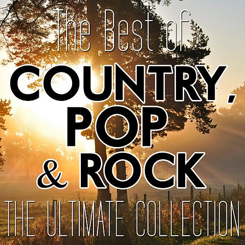 The Best of Country, Pop & Rock (The Ultimate Collection) by Various Artists