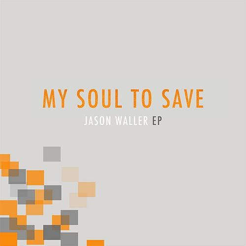 My Soul to Save - EP by Jason Waller