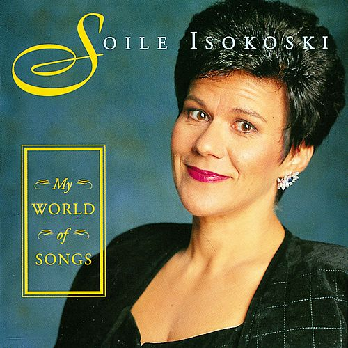 My World of Songs by Soile Isokoski
