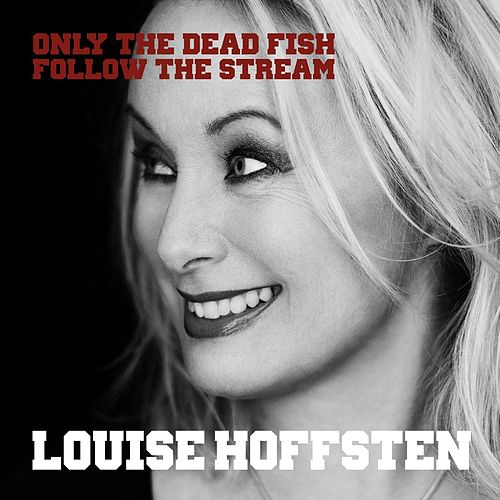 Only The Dead Fish Follow The Stream de Louise Hoffsten