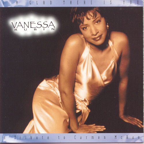 I'm Glad There Is You - A Tribute To Carmen McRae by Vanessa Rubin