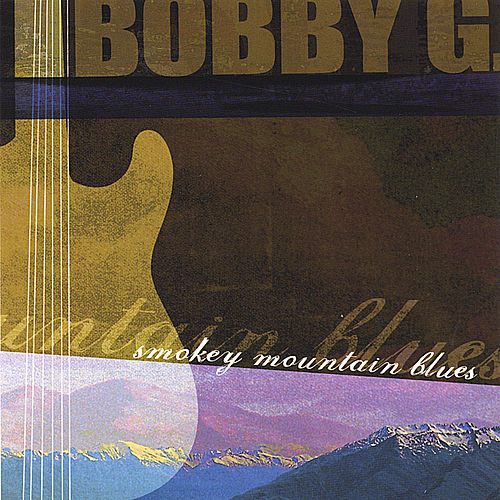 Smokey Mountain Blues by Bobby G
