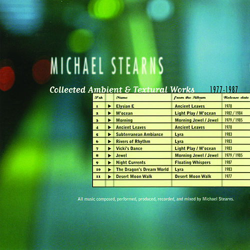 Collected Ambient & Textural Works: 1977 - 1987 by Michael Stearns