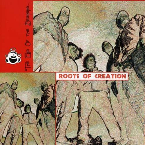 The End of the Beginning by Roots of Creation