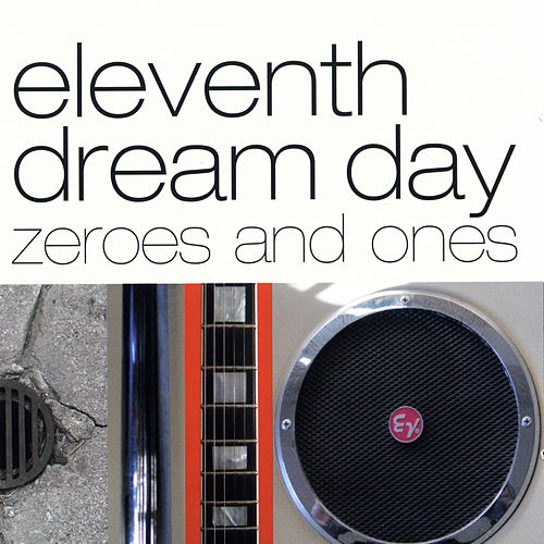 Zeros and Ones by Eleventh Dream Day