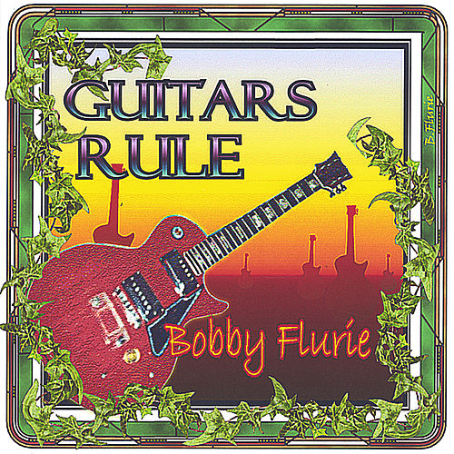 Guitars Rule by Bobby Flurie