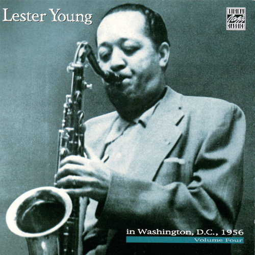 In Washington, D.C. 1956 Volume Four by Lester Young