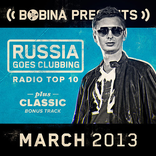 Bobina presents Russia Goes Clubbing Radio Top 10 (March 2013) de Various Artists