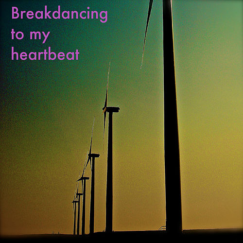 Breakdancing to My Heartbeat by Sound Waves-