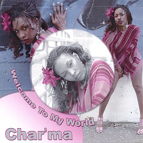 Welcome To My World de Char'ma