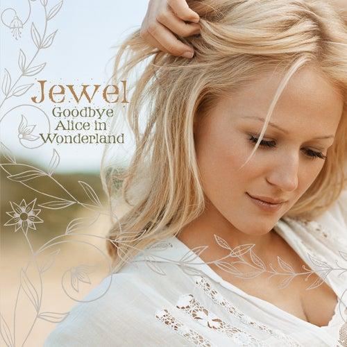 Goodbye Alice In Wonderland von Jewel