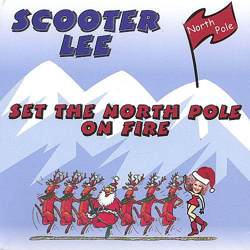 Set The Northpole On Fire de Scooter Lee