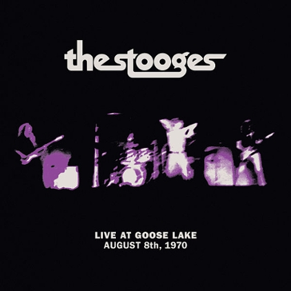 Album Spotlight: The Stooges, 'Live at Goose Lake: August 8th 1970'